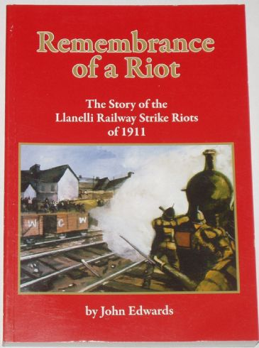 Remembrance of a Riot - The Story of the Llanelli Railway Strike Riots of 1911, by John Edwards